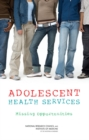 Adolescent Health Services : Missing Opportunities - eBook