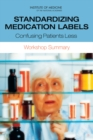 Standardizing Medication Labels : Confusing Patients Less: Workshop Summary - eBook