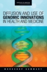 Diffusion and Use of Genomic Innovations in Health and Medicine : Workshop Summary - eBook