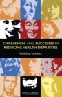Challenges and Successes in Reducing Health Disparities : Workshop Summary - eBook