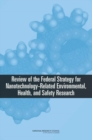 Review of the Federal Strategy for Nanotechnology-Related Environmental, Health, and Safety Research - eBook
