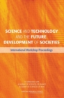 Science and Technology and the Future Development of Societies : International Workshop Proceedings - eBook