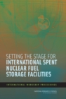 Setting the Stage for International Spent Nuclear Fuel Storage Facilities : International Workshop Proceedings - eBook