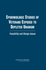 Epidemiologic Studies of Veterans Exposed to Depleted Uranium : Feasibility and Design Issues - eBook