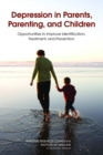Depression in Parents, Parenting, and Children : Opportunities to Improve Identification, Treatment, and Prevention - eBook