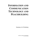 Information and Communication Technology and Peacebuilding : Summary of a Workshop - eBook