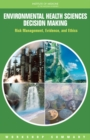 Environmental Health Sciences Decision Making : Risk Management, Evidence, and Ethics: Workshop Summary - eBook