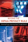 Beyond the HIPAA Privacy Rule : Enhancing Privacy, Improving Health Through Research - eBook