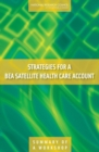 Strategies for a BEA Satellite Health Care Account : Summary of a Workshop - eBook