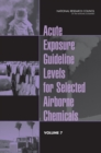 Acute Exposure Guideline Levels for Selected Airborne Chemicals : Volume 7 - eBook