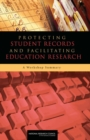 Protecting Student Records and Facilitating Education Research : A Workshop Summary - eBook