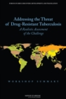 Addressing the Threat of Drug-Resistant Tuberculosis : A Realistic Assessment of the Challenge: Workshop Summary - eBook
