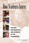 How Students Learn : History, Mathematics, and Science in the Classroom - eBook