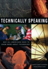 Technically Speaking : Why All Americans Need to Know More About Technology - eBook