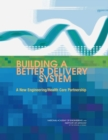 Building a Better Delivery System : A New Engineering/Health Care Partnership - eBook