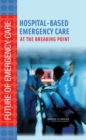 Hospital-Based Emergency Care : At the Breaking Point - eBook