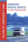 Emergency Medical Services : At the Crossroads - eBook