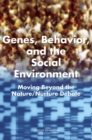 Genes, Behavior, and the Social Environment : Moving Beyond the Nature/Nurture Debate - eBook