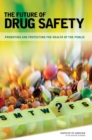 The Future of Drug Safety : Promoting and Protecting the Health of the Public - eBook