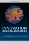 Innovation in Global Industries : U.S. Firms Competing in a New World (Collected Studies) - eBook
