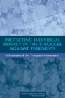 Protecting Individual Privacy in the Struggle Against Terrorists : A Framework for Program Assessment - eBook