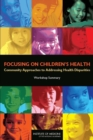 Focusing on Children's Health : Community Approaches to Addressing Health Disparities: Workshop Summary - eBook
