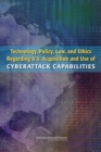 Technology, Policy, Law, and Ethics Regarding U.S. Acquisition and Use of Cyberattack Capabilities - eBook