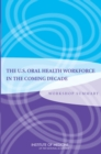 The U.S. Oral Health Workforce in the Coming Decade : Workshop Summary - eBook