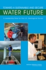 Toward a Sustainable and Secure Water Future : A Leadership Role for the U.S. Geological Survey - eBook