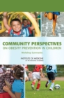 Community Perspectives on Obesity Prevention in Children : Workshop Summaries - eBook