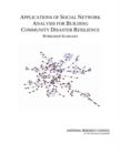 Applications of Social Network Analysis for Building Community Disaster Resilience : Workshop Summary - eBook