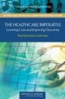 The Healthcare Imperative : Lowering Costs and Improving Outcomes: Workshop Series Summary - eBook