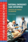 National Emergency Care Enterprise : Advancing Care Through Collaboration: Workshop Summary - eBook
