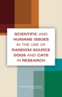 Scientific and Humane Issues in the Use of Random Source Dogs and Cats in Research - eBook