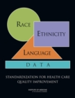 Race, Ethnicity, and Language Data : Standardization for Health Care Quality Improvement - eBook