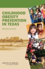 Childhood Obesity Prevention in Texas : Workshop Summary - eBook