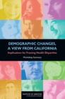 Demographic Changes, a View from California : Implications for Framing Health Disparities: Workshop Summary - eBook