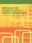 Bridging the Evidence Gap in Obesity Prevention : A Framework to Inform Decision Making - eBook