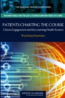 Patients Charting the Course : Citizen Engagement and the Learning Health System: Workshop Summary - eBook
