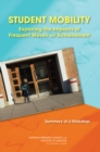 Student Mobility : Exploring the Impacts of Frequent Moves on Achievement: Summary of a Workshop - eBook