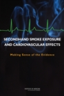 Secondhand Smoke Exposure and Cardiovascular Effects : Making Sense of the Evidence - eBook
