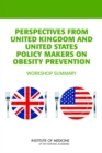 Perspectives from United Kingdom and United States Policy Makers on Obesity Prevention : Workshop Summary - eBook