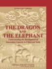 The Dragon and the Elephant : Understanding the Development of Innovation Capacity in China and India: Summary of a Conference - eBook