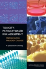Toxicity-Pathway-Based Risk Assessment : Preparing for Paradigm Change: A Symposium Summary - eBook