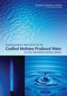 Management and Effects of Coalbed Methane Produced Water in the Western United States - eBook