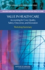 Value in Health Care : Accounting for Cost, Quality, Safety, Outcomes, and Innovation: Workshop Summary - eBook