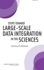 Steps Toward Large-Scale Data Integration in the Sciences : Summary of a Workshop - eBook