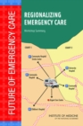 Regionalizing Emergency Care : Workshop Summary - eBook