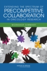 Extending the Spectrum of Precompetitive Collaboration in Oncology Research : Workshop Summary - eBook