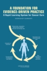 A Foundation for Evidence-Driven Practice : A Rapid Learning System for Cancer Care: Workshop Summary - eBook